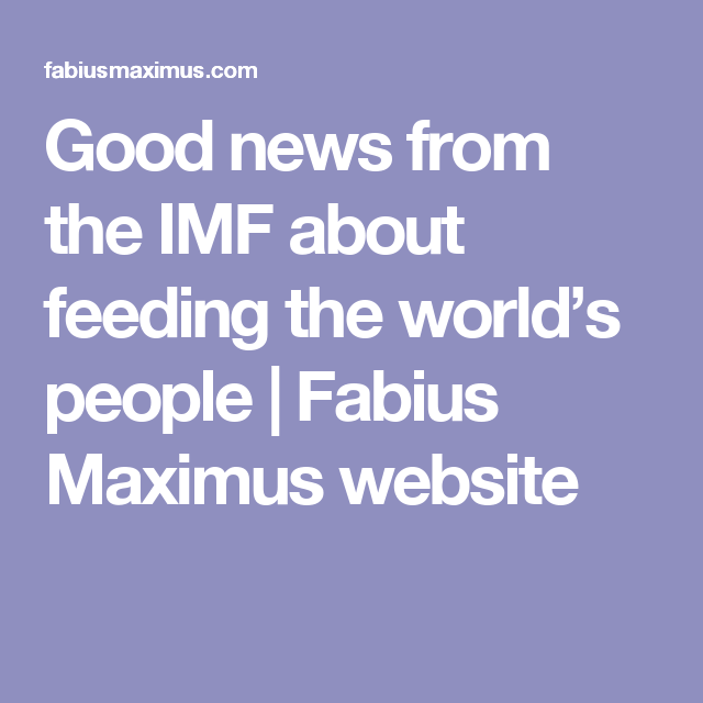 Good news from the IMF about feeding the world's people | Fabius Maximus website