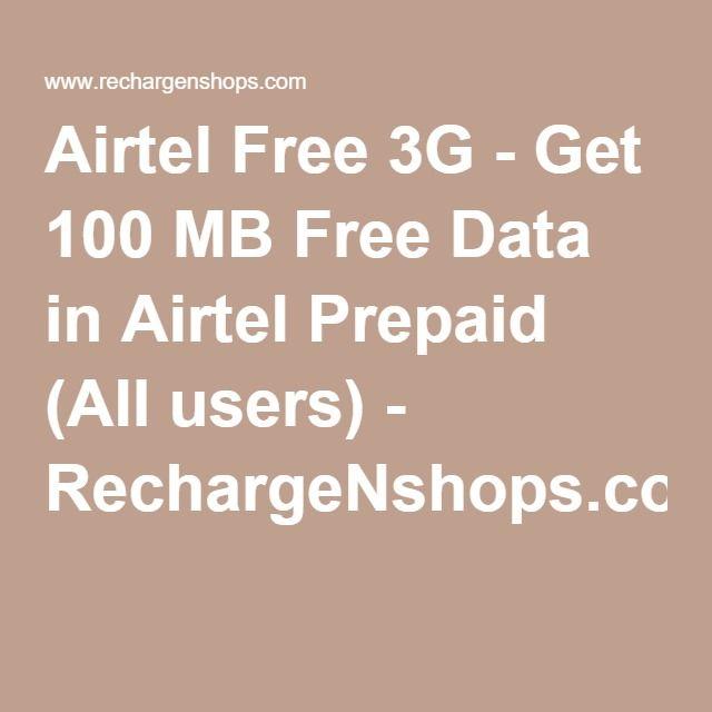 Airtel Free 3G - Get 100 MB Free Data in Airtel Prepaid (All