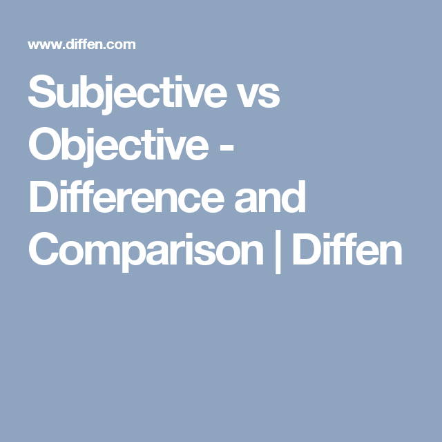 Subjective Vs Objective Difference And Comparison Diffen Week