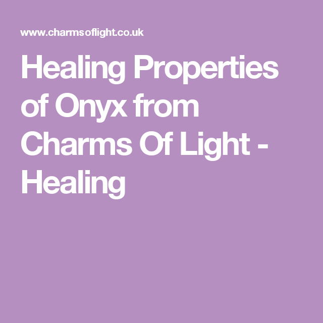 Healing Properties Of Onyx From Charms Of Light Healing Amethyst Healing Properties Healing Properties Labradorite Healing Properties