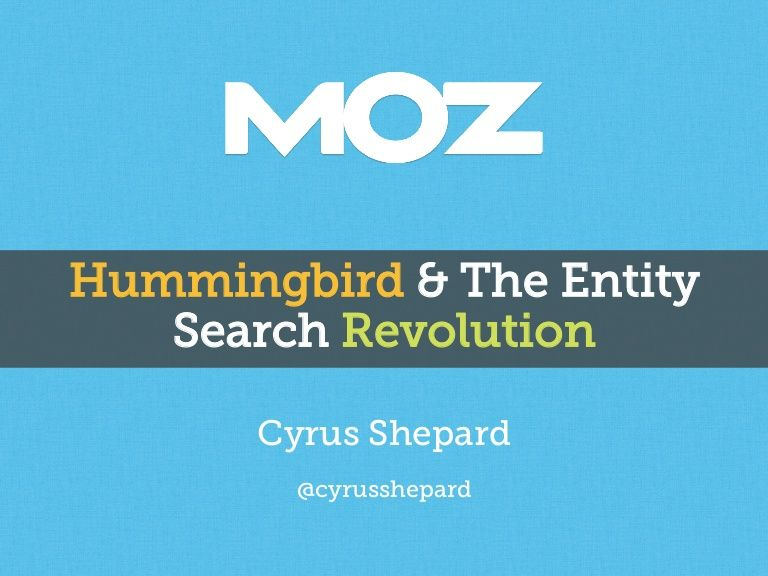 Google's Hummingbird and the Entity Search Revolution by @Cyrus Shepard