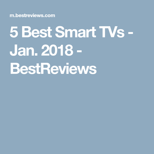 5 Best Smart TVs Jan. 2018 BestReviews Smart tv, Tvs