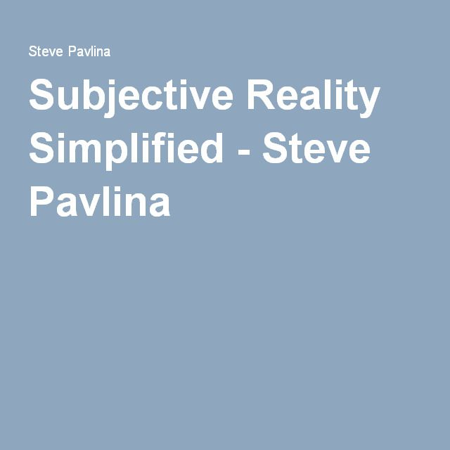 Steve pavlina subjective reality