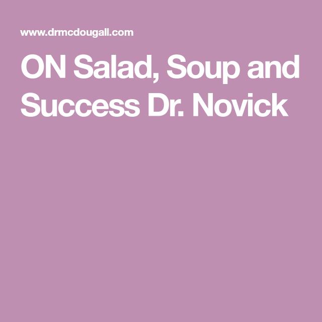On Salad Soup And Success Dr Novick Soup Success Salad