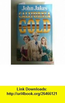 California Gold (9783726366667) John Jakes , ISBN-10: 3726366660  , ISBN-13: 978-3726366667 ,  , tutorials , pdf , ebook , torrent , downloads , rapidshare , filesonic , hotfile , megaupload , fileserve
