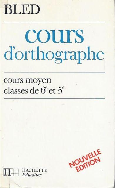 Bled Cours D Orthographe Cours Moyen Classes De 6e Et 5e