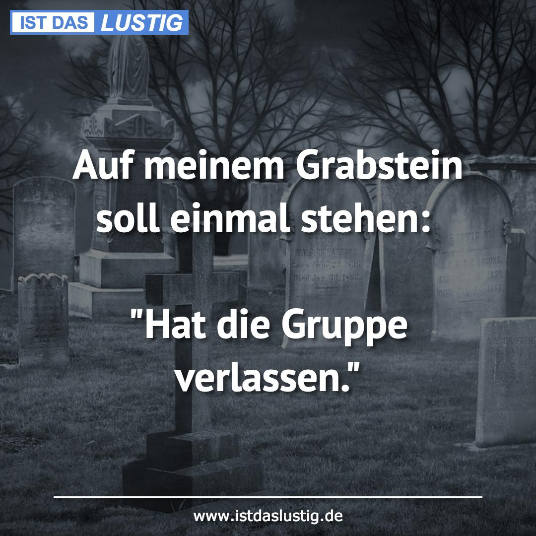 Auf Meinem Grabstein Soll Einmal Stehen Hat Die Gruppe Verlassen Funny Quotes Funny Facts Humor
