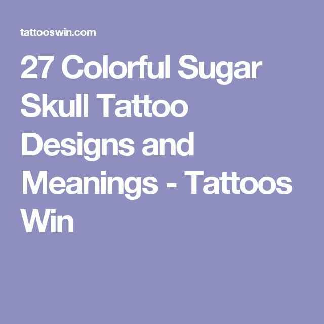 27 Colorful Sugar Skull Tattoo Designs And Meanings Sugar Skull