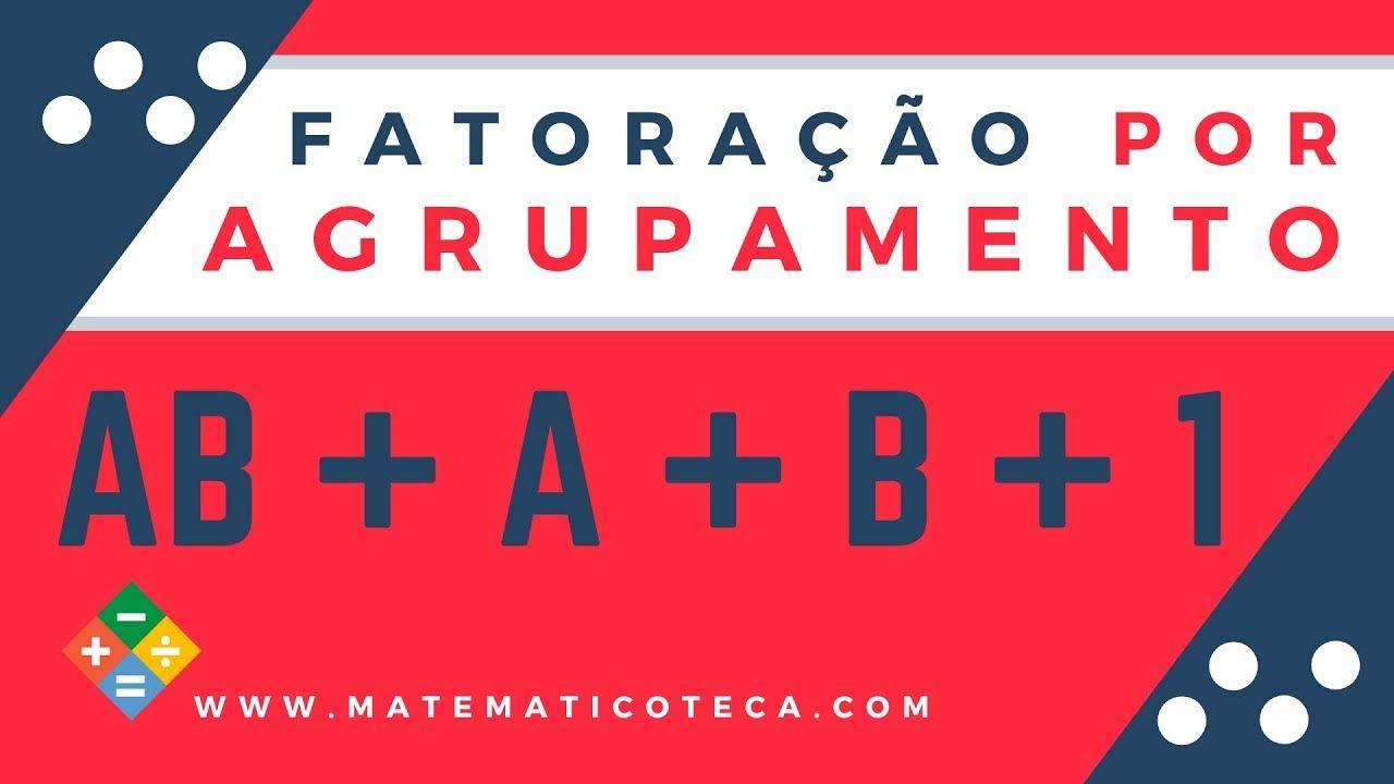 Fatoracao Por Agrupamento Formula De Bhaskara Teorema De