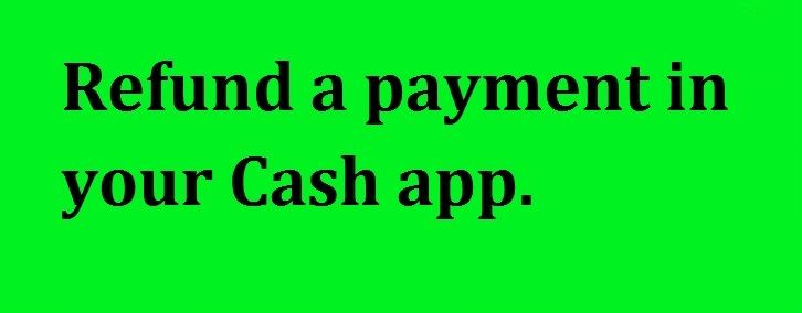 How To Get Cash App Refund Payment