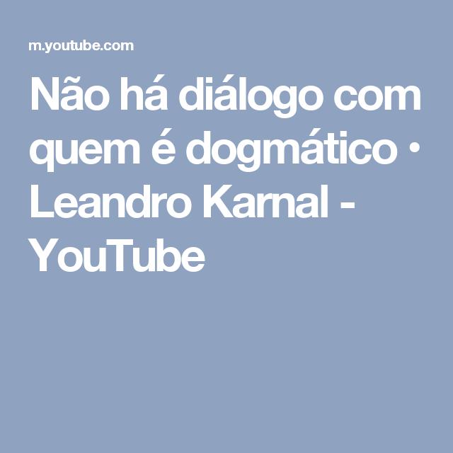 Não Há Diálogo Com Quem é Dogmático Leandro Karnal Youtube