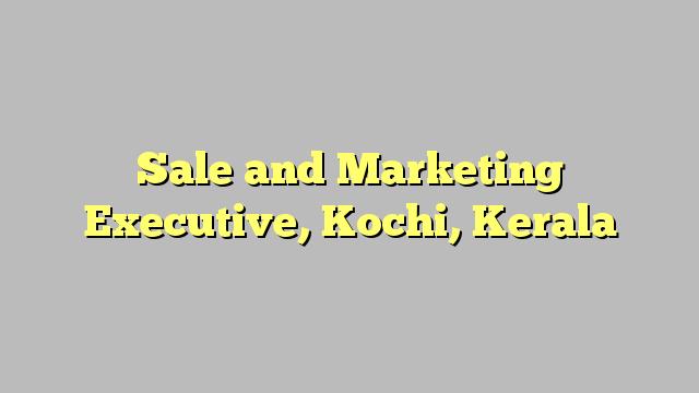 Sale And Marketing Executive Kochi Kerala  JobratIndia