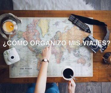 ¿Cómo organizo mis viajes? Tips de viaje