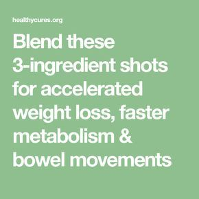 Blend these 3-ingredient shots for accelerated weight loss, faster metabolism & bowel movements