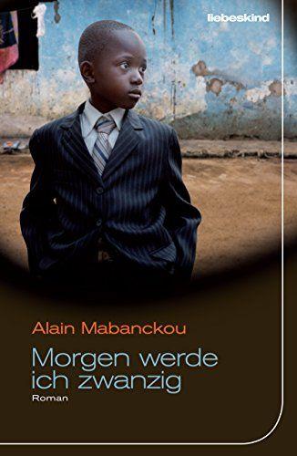 Morgen werde ich zwanzig: Roman von Alain Mabanckou http://www.amazon.de/dp/3954380404/ref=cm_sw_r_pi_dp_Ua-evb0DW0CDY