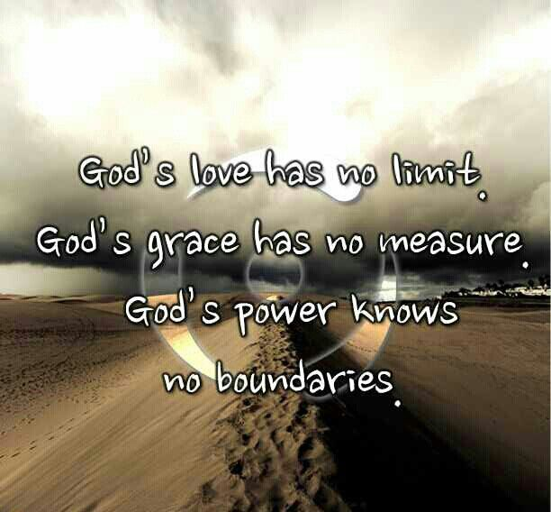 Gods Love Has No Limit Gods Grace Has No Measure Gods Power