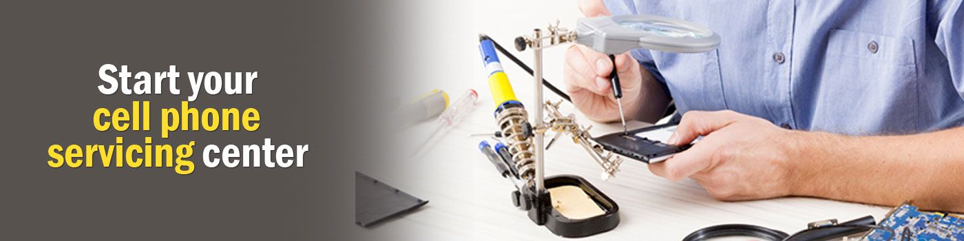 Start your cell phone servicing center | Small business ...
