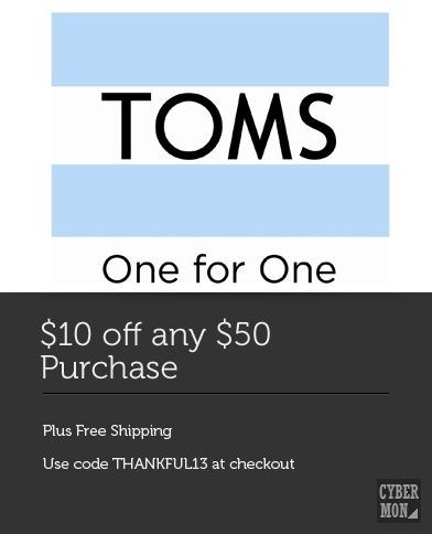 $10 off any $50 purchase plus free shipping. Code THANKFUL13 #toms #cybermonday #oneforone #blapit