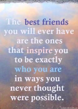 The Best People In Life Are The Ones Who Encourage U0026 Inspire You To Be Your  · Group Of Friends QuotesMy ...