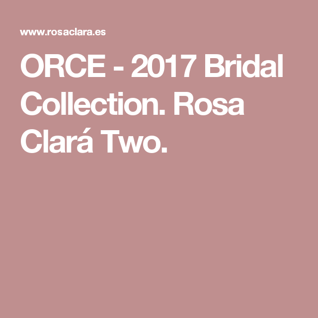 ORCE - 2017 Bridal Collection. Rosa Clará Two.