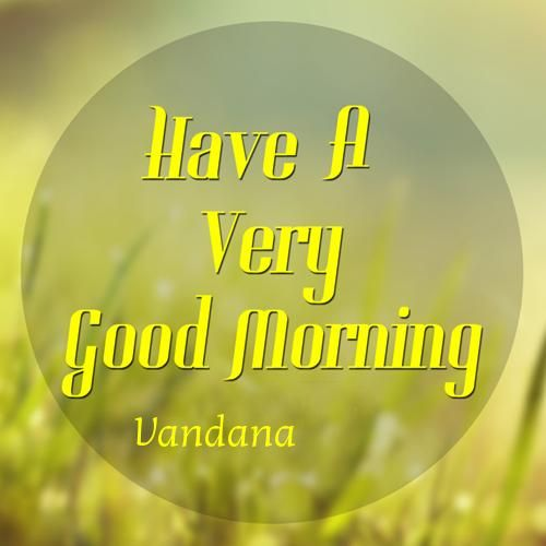 Write Your Name On Have A Very Good Morning Pic Vandana Good