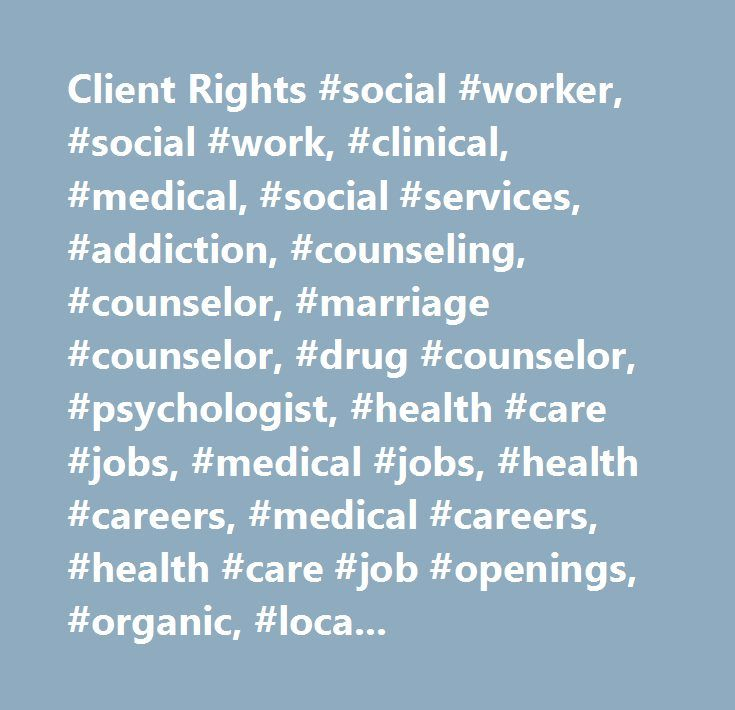 Client Rights Social Worker Social Work Clinical Medical