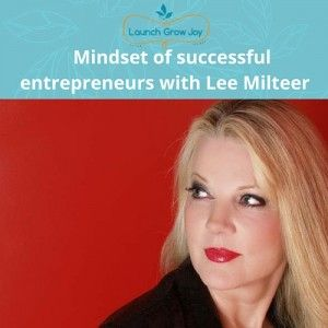 Mindset of Successful Entrepreneurs with Lee Milteer