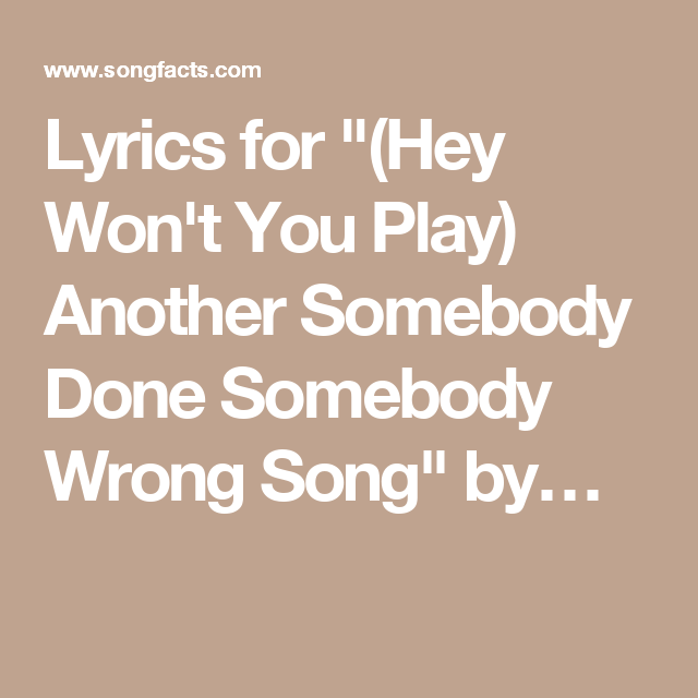 Lyrics For Hey Won T You Play Another Somebody Done Somebody Wrong Song By Lyrics Songs Wrong