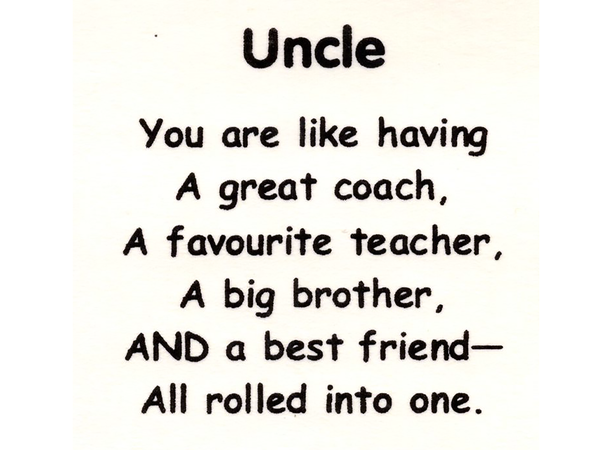 Sweet saying Uncle You are like having a great coach A favourite teacher A big brother AND a best friend all rolled into one