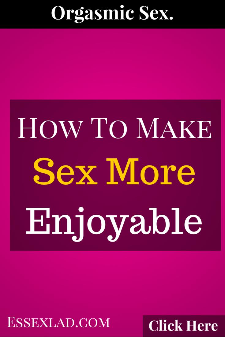 How to make sex more enjoyable