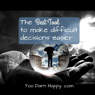 If you find yourself struggling with making decisions, here's a simple, practical and powerful tool to make even really difficult decisions much easier. ~Too Darn Happy.com