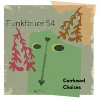Funkfeuer 54 - Confused Choices by Funkfeuer 54 on SoundCloud