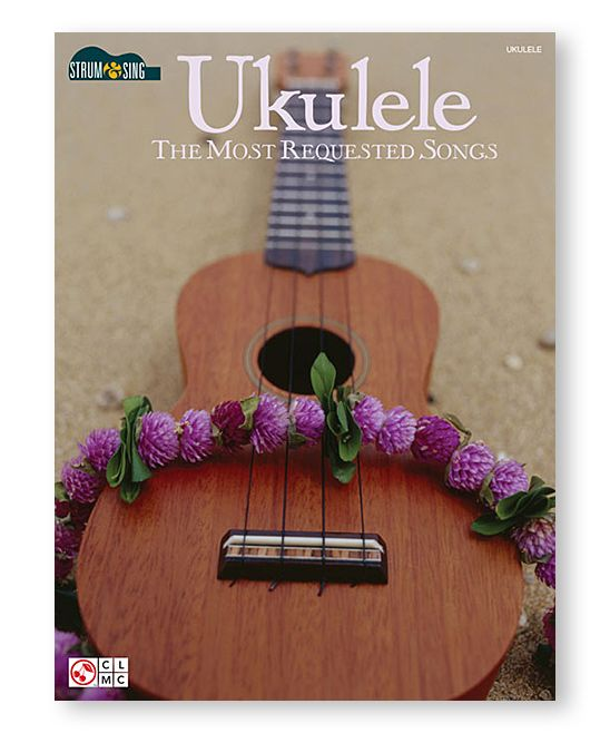 Ukulele: The Most Requested Songs