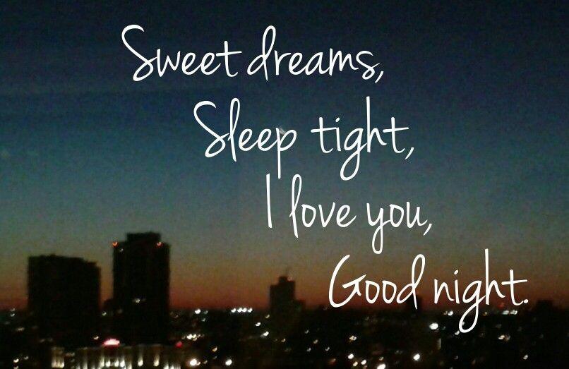 Sweet Dreams Sleep Tight I Love You Good Night Good Night Quotes Good Night Sleep Tight Sleep Tight