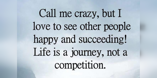 Life Is A Journey Not A Competition Life Is A Journey Self Improvement Tips Life