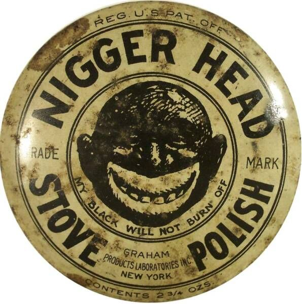 Nigger Head Stove Polish. I think it is important for our children to see  how - Nigger Head Stove Polish. I Think It Is Important For Our Children