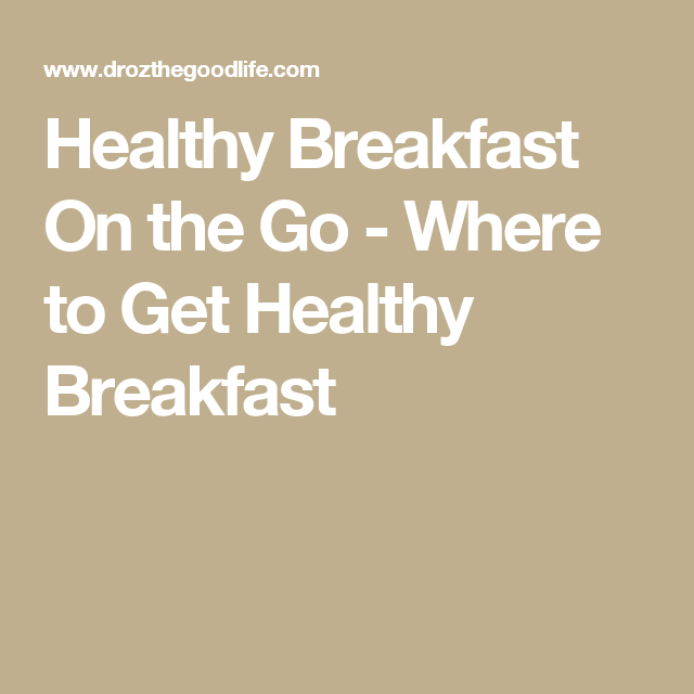 Healthy Breakfast On the Go - Where to Get Healthy Breakfast