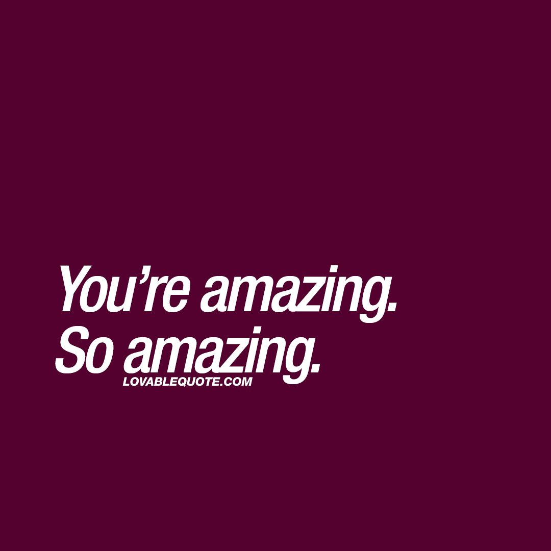 you re awesome i love you