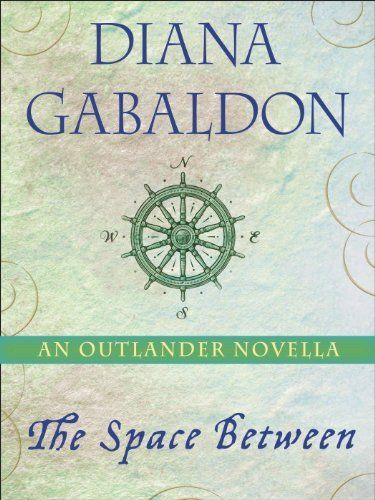 The Space Between An Outlander Novella By Diana Gabaldon Http Www Amazon Com Dp B00iwszmnc Ref Cm Sw R Pi Dp Diana Gabaldon Books Outlander Diana Gabaldon