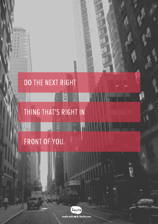 Do the next right thing that's right in front of you. - Quote From Recite.com #RECITE #QUOTE
