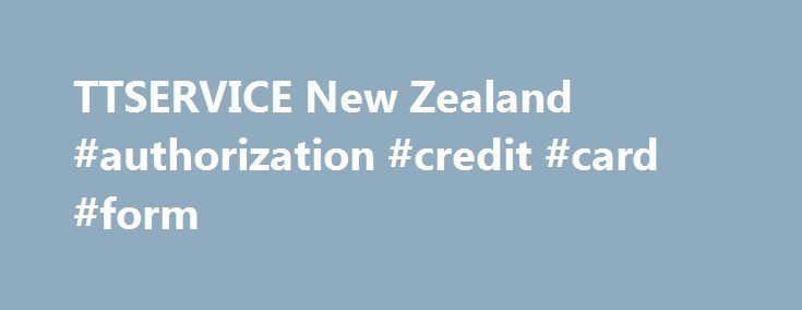 TTSERVICE New Zealand #authorization #credit #card #form   - credit card form