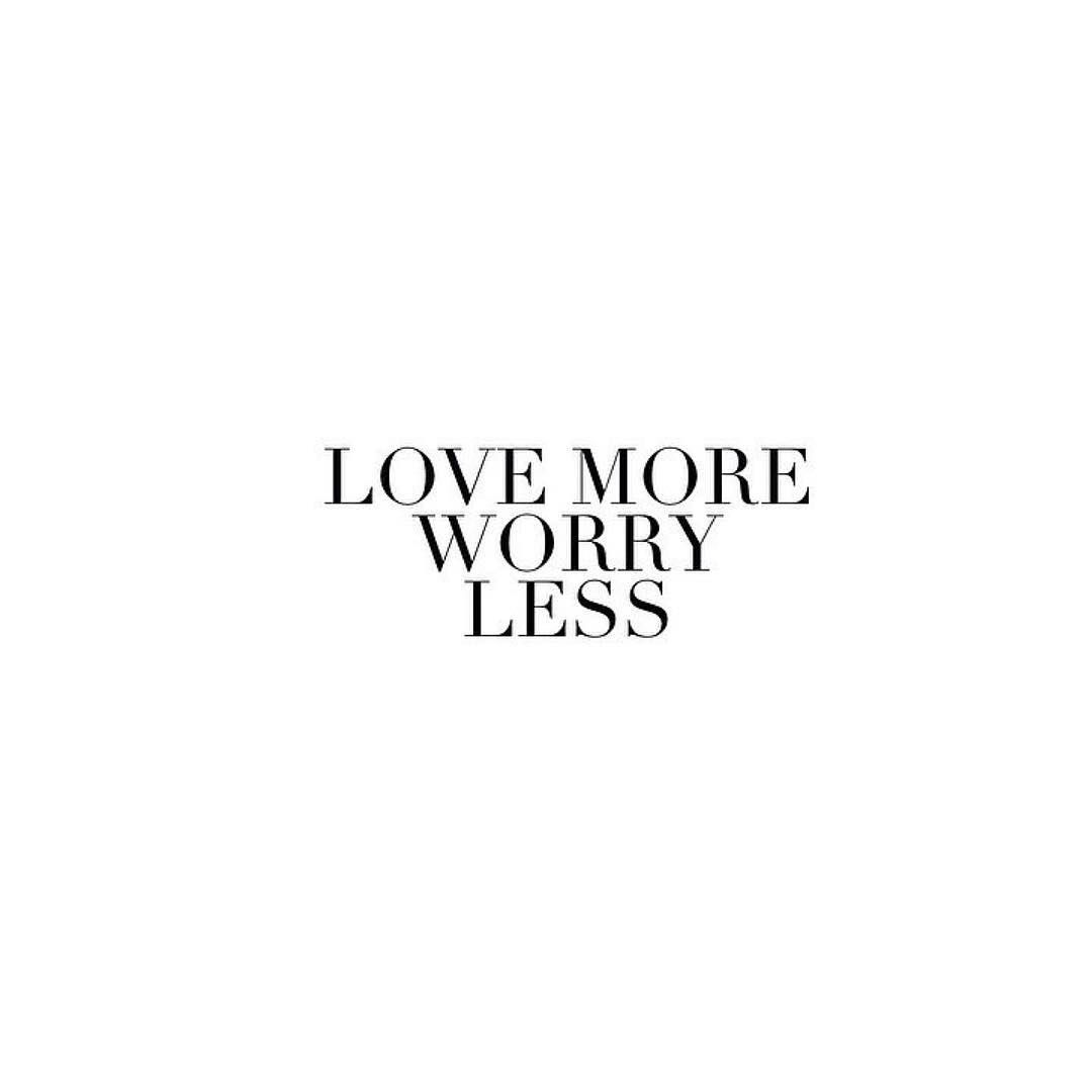 Love more, Worry less ✌️