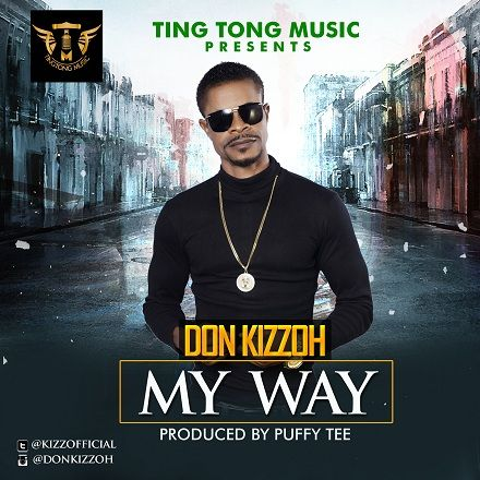 Welcome To Emmanuel Ik blog: [Music] Don Kizzoh – My Way
