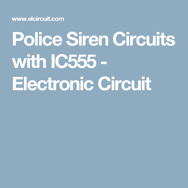 police siren circuits with ic555 electronic circuit tecnolog a rh pinterest com