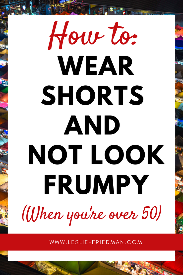How to wear shorts when you're over 50 • Leslie Fr