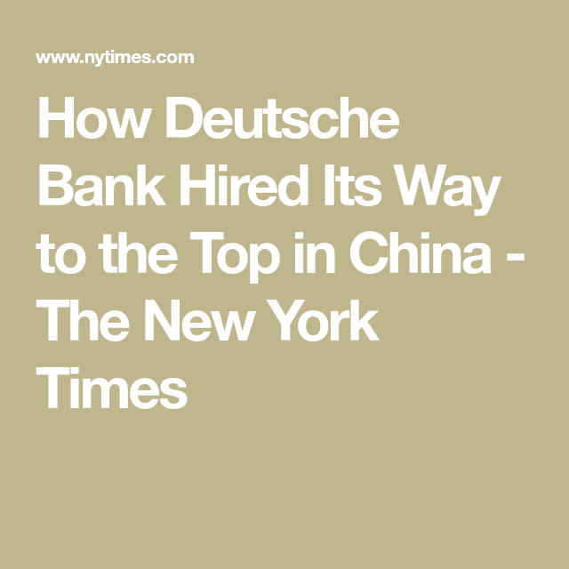 How Deutsche Bank Hired Its Way to the Top in China (With