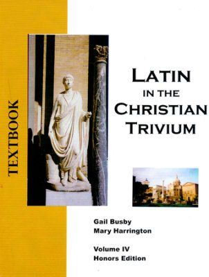 Latin In The Christian Trivium Vol Iv Textbook Honours Edition Textbook Book Activities Homeschool Foreign Language