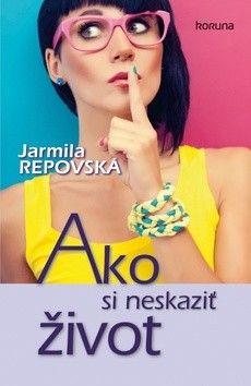 Ako si neskaziť život: Jarmila Repovská