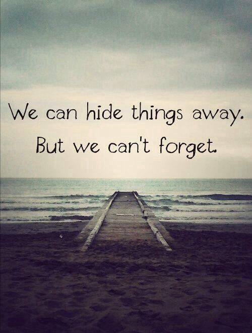 We Can Hide Things Away But Cant Forget Life Quotes Quotes Quote