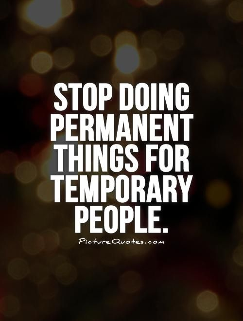 Afbeeldingsresultaat voor stop doing permanent things for temporary people